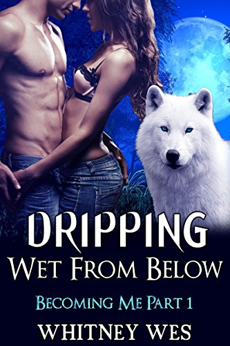 Shifter Romance: Dripping Wet from Below (Becoming Me Part 1)