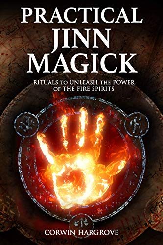 Practical Jinn Magick: Rituals to Unleash the Powers of The Fire Spirits (Magick of Darkness and Light)