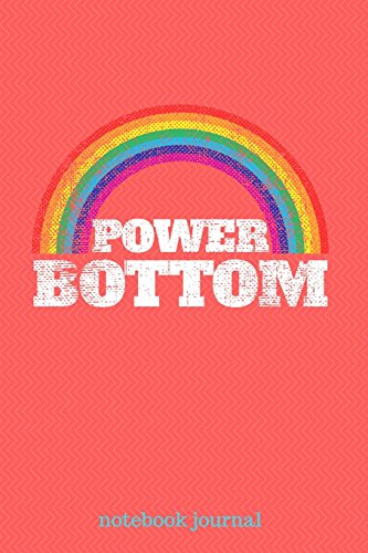 Power Bottom: Gay Pride Rainbow, 6x9, 100 Pages, Lined Paper, LGBTQ Journal