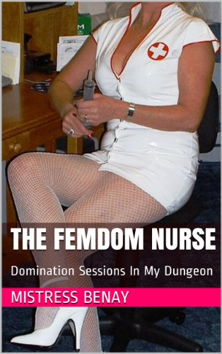 The FemDom Nurse: Domination Sessions In My Dungeon