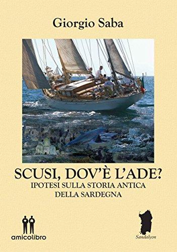 Scusi, dov'è l'Ade?: nuove ipotesi sulla storia antica della Sardegna (Italian Edition)