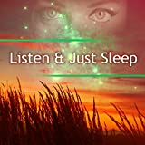 Listen & Just Sleep – Relaxing Music for Calm Down, Easy Sleep, Deep Sleep, Easy Listening, Calming New Age Music