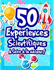 50 Expériences Scientifiques à faire à la maison: Livre d'activités illustré pour les scientifiques en herbe ! Expériences ludiques et éducatives dès ... la science et le monde qui nous entoure !