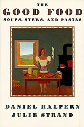 The Good Food Soups, Stews, and Pastas by Daniel Halpern Julie Strand(1993-12-01)