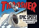 Epic Spots: The Places You Must Skate Before You Die. From the editiors of THRASHER MAGAZINE. Autorisierte amerikanische Originalausgabe - Michael Burnett