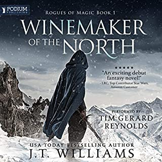Winemaker of the North     Rogues of Magic, Book 1              By:                                                                                                                                 J.T. Williams                               Narrated by:                                                                                                                                 Tim Gerard Reynolds                      Length: 10 hrs and 17 mins     1 rating     Overall 4.0