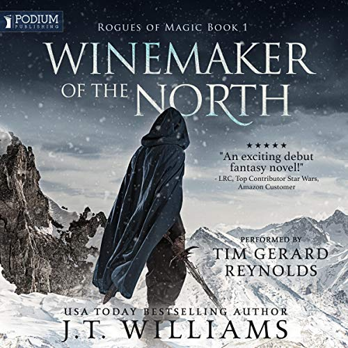 Winemaker of the North     Rogues of Magic, Book 1              By:                                                                                                                                 J.T. Williams                               Narrated by:                                                                                                                                 Tim Gerard Reynolds                      Length: 10 hrs and 17 mins     26 ratings     Overall 4.0