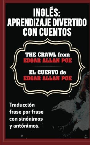 Ingles: Aprendizaje Divertido con Cuentos. El Cuervo (The Crawl) de Edgar Allan: Traduccion frase por frase con sinónimos y antónimos.