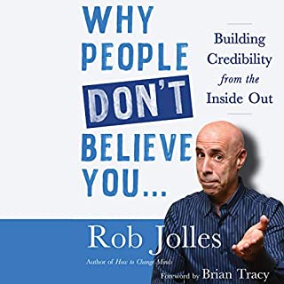 Why People Don't Believe You...     Building Credibility from the Inside Out              By:                                                                                                                                 Rob Jolles                               Narrated by:                                                                                                                                 Rob Jolles                      Length: 4 hrs and 7 mins     2 ratings     Overall 4.5