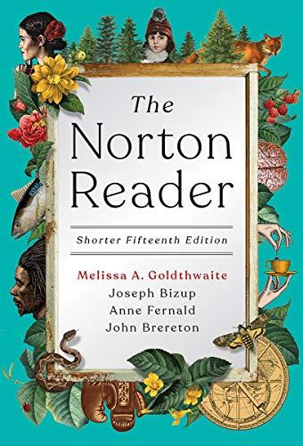 Compare Textbook Prices for The Norton Reader Shorter Fifteenth Edition Shorter Fifteenth Edition ISBN 9780393420531 by Goldthwaite, Melissa,Bizup, Joseph,Fernald, Anne,Brereton, John