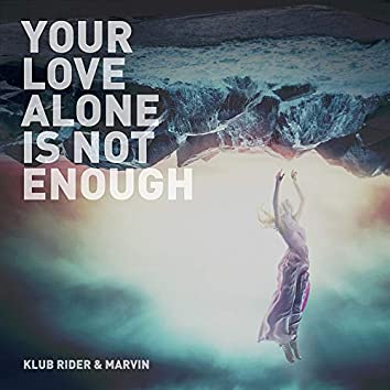 Your Love Alone is Not Enough