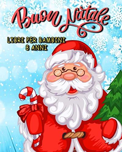 Buon Natale Libri Per Bambini 8 Anni: Libro Di Attività Per Bambini  Natale Regali Per Ragazze E Ragazzi  Pagine Da Colorare, Labirinti, Punto a Punto.