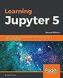 Learning Jupyter 5: Explore interactive computing using Python, Java, JavaScript, R, Julia, and JupyterLab, 2nd Edition (English Edition) - Dan Toomey