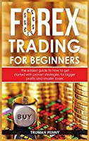 Forex trading for beginners: The easiest guide to how to get started with proven strategies for bigger profits and smaller losses