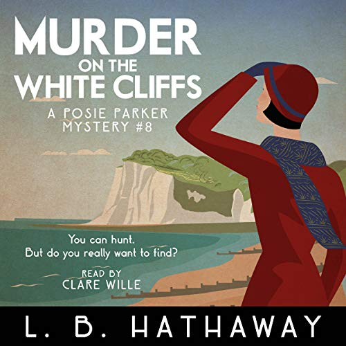 Murder on the White Cliffs: A Cozy Historical Murder Mystery: The Posie Parker Mystery Series, Book 8