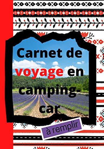Carnet de Voyage en Camping-Car à Remplir: Pour camping-caristes afin de noter les souvenirs de voyage et et les renseignements pratiques de votre ... Bord adapté aux escapades en caravane ou van