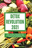 Detox Revolution 2021: How To Heal Your Body And Mind After The Pandemic. Get Ready For The Rebirth