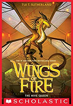 The Hive Queen (Wings of Fire, Book 12) by [Tui T. Sutherland]