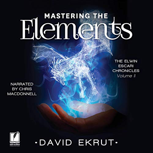Mastering the Elements     Elwin Escari Chronicles, Volume 2              By:                                                                                                                                 David Ekrut                               Narrated by:                                                                                                                                 Chris MacDonnell                      Length: 22 hrs and 32 mins     3 ratings     Overall 4.0