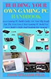 BUILDING YOUR OWN GAMING PC HANDBOOK: 2021 Gaming PC Build Guide: Get Your Rig Ready For The Next Gen & Bеѕt Gаmіng PC Buіld For 2021: Buіld A High-End Desktop Fоr Gаmіng