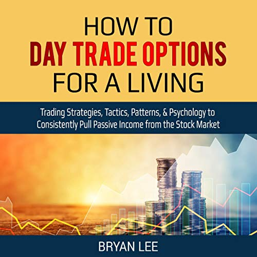 How to Day Trade Options for a Living Audiobook By Bryan Lee cover art