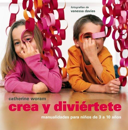 Crea y diviértete: Manualidades para niños de 3 a 10 años (EMBARAZO, BEBE Y NIÑO)
