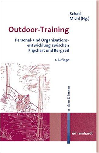Outdoor-Training. Personal- und Organisationsentwicklung zwischen Flipchart und Bergseil. erleben & lernen, Bd. 6