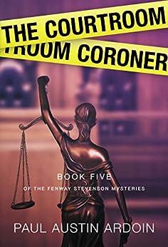 The Courtroom Coroner (Fenway Stevenson Mysteries Book 5) by [Paul Austin Ardoin]
