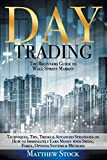 DAY TRADING: The Beginners Guide to Wall Street Market Techniques, Tips, Tricks & Advanced Strategies on How to Immediately Earn Money with Swing, Forex, Options Systems & Methods