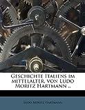 Geschichte Italiens Im Mittelalter, Von Ludo Moritz Hartmann ..