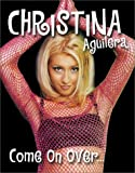 Christina Aguilera: Come On Over; The Unofficial Fan Guide
