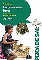 La princesa inca (LITERATURA INFANTIL (6-11 años) - Pizca de Sal) 8469848887 Book Cover