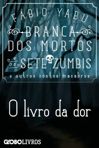 Branca dos mortos e os sete zumbis e outros contos macabros - O livro da dor