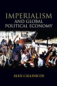 Imperialism and Global Political Economy by [Alex Callinicos]
