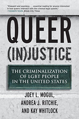Queer (In)Justice: The Criminalization of LGBT People in the United States (Queer Ideas/Queer Action