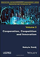 Cooperation, Coopetition and Innovation (Innovation, Entrepreneurship, Management: Innovation and Technology)