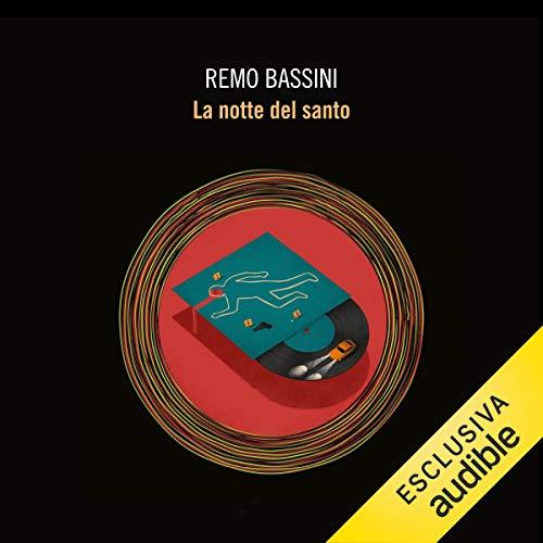 La notte del santo                   Di:                                                                                                                                 Remo Bassini                               Letto da:                                                                                                                                 Gigi Scribani                      Durata:  7 ore e 15 min     4 recensioni     Totali 3,5