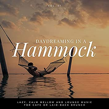 Daydreaming In A Hammock - Lazy, Calm Mellow And Lounge Music For Cafe Or Laid-back Brunch Vol.1