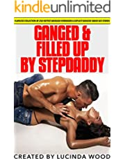 Ganged & Filled Up by Stepdaddy — Flawless Collection of 250 Hottest Aroused Forbidden & Explicit Seduced Taboo Sex Stories: Shared & Used, Adult Menage, FMM, MFF Threesome, Dark Romance, Ddlg