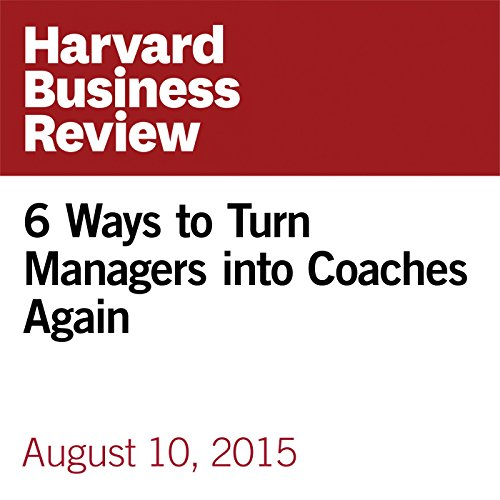 6 Ways to Turn Managers into Coaches Again audiobook cover art