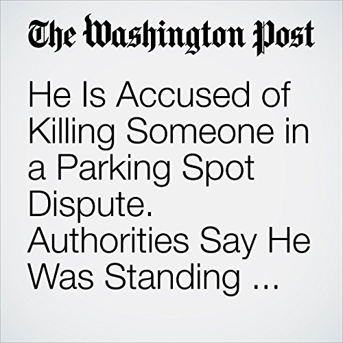 He Is Accused of Killing Someone in a Parking Spot Dispute. Authorities Say He Was Standing His Ground. copertina