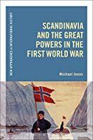 Scandinavia and the Great Powers in the First World War (New Approaches to International History)