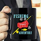 Fishing Is A Ticket To Adventure Coffee Mug - The Funny Coffee Mugs For Halloween, Holiday, Christmas Party Decoration 11-15 Ounce White/Black Cettire