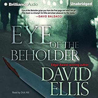 Eye of the Beholder                   By:                                                                                                                                 David Ellis                               Narrated by:                                                                                                                                 Dick Hill                      Length: 13 hrs and 25 mins     53 ratings     Overall 3.8