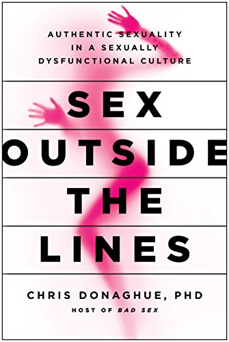 Image of Sex Outside the Lines: Authentic Sexuality in a Sexually Dysfunctional Culture