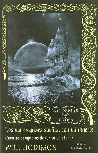 Los mares grises sueñan con mi muerte: Cuentos completos de terror en el mar (Gótica)