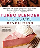 Turbo Blender Dessert Revolution: More Than 140 Recipes for Pies, Ice Creams, Cakes, Brownies,...