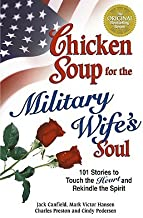 Chicken Soup for the Military Wife's Soul: Stories to Touch the Heart and Rekindle the Spirit [CSF THE MILITARY WIFES SOUL]