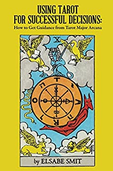 Using Tarot for Successful Decisions: How to Get Guidance from Tarot Major Arcana (English Edition) van [Elsabe Smit]