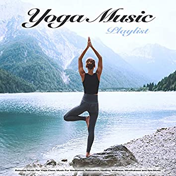 Yoga Music Playlist: Relaxing Music For Yoga Class, Music For Meditation, Relaxation, Healing, Wellness, Mindfulness and Spa Music